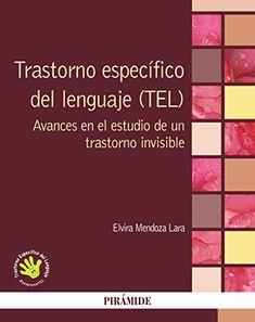 Trastorno específico del lenguaje (TEL) : avances en el estudio de un trastorno invisible / Elvira Mendoza Lara