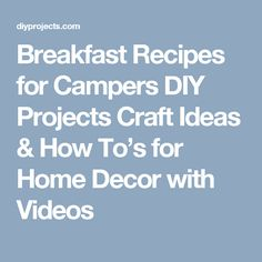 Breakfast Recipes for Campers DIY Projects Craft Ideas & How To's for Home Decor with Videos