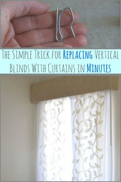 The simple trick for replacing vertical blinds with curtains in just minutes.  http://www.hometalk.com/l/Ftn