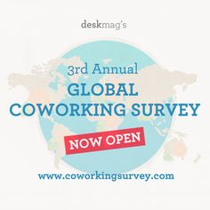 Take part in the 3rd Global Coworking Survey: www.coworkingsurvey.com