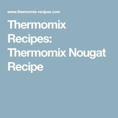 Thermomix Recipes: Thermomix Nougat Recipe
