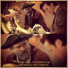 """I'm confused!"" ""It's a big club. We should get T-shirts.""  <-----One of my favorite Doctor Who quotes."