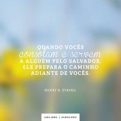 """""""Quando vocês consolam e servem a alguém pelo Salvador, Ele prepara o caminho…"""