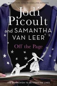 Off the Page by Jodi Picoult and Samantha van Leer - When Delilah is united with Oliver, a prince literally taken from the pages of a fairytale, the line between what is on the page and what is possible is blurred, and all must be resolved for the two to live happily ever after.