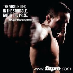 The virtue lies in the struggle, not in the prize