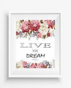 Live Your Dream,positive quote,watercolor floral,art printable,home decor,motivational,High resolution,instant download,digital prints