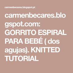 carmenbecares.blogspot.com: GORRITO ESPIRAL PARA BEBÉ ( dos agujas). KNITTED TUTORIAL