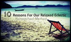 10 Reasons For Our Relaxed Eclectic Homeschool Method- a lovely list. I like her approach. Learning For Life, Pre K, Wabi Sabi, Homeschooling, Encouragement, Homeschool, Kindergarten, Preschool, Day Care