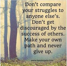 Don't compare your struggles to anyone else's. Don't get discouraged by the others. Make your own path and never give up. #inspiration #infertility