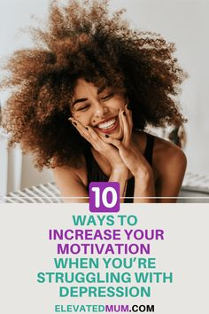 10 Certain Ways To Find Motivation When You're Depressed - Elevated Mum