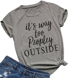 Shirts With Sayings Funny T-Shirts Sayings - Funny Shirt Sayings - Ideas of Funny Shirt Sayings - Shirts with sayings for women Women's It's Way Too Peopley Outside Print Funny T Shirt Casual Short Sleeve Top Size XL (Gray) Funny T Shirt Sayings, Funny Shirts Women, T Shirts With Sayings, T Shirts For Women, T Shirt Quotes, Cute Tshirts, Mom Shirts, Nice T Shirts, Kids Shirts