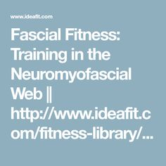Fascial Fitness: Training in the Neuromyofascial Web || http://www.ideafit.com/fitness-library/fascial-fitness