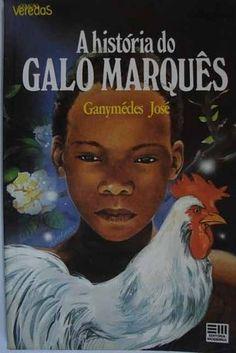 A HIstória do Galo Marquês, Ganymedes José | 40 livros que vão fazer você morrer de saudades da infância