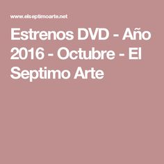 Estrenos  DVD - Año 2016 - Octubre - El Septimo Arte