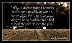 """Hope is always making promises . . .""  -Kimberly Vanderhorst"
