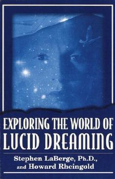 exploring the world of lucid dreaming by stephen laberge and howarn rheingold