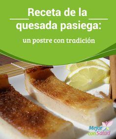 Receta de la quesada pasiega: un postre con tradición  Uno de los postres que identifica a Cantabria, es la quesada, y más a los valles pasiegos, el cual tiene una honda tradición en el lugar