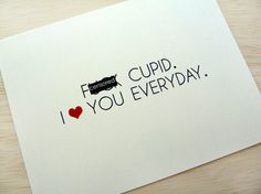 Mature Valentine's Day Card. Funny Valentine Card. Cupid Card. F*ck Cupid. I Love You Everyday.