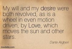 Dante Alighieri on Love, the greatest force in the Universe. Dante Quotes, Rain Quotes, Poet Quotes, Comedy Quotes, Funny Quotes, Life Quotes, Dante Alighieri, Dantes Inferno Quotes, Be Thou My Vision