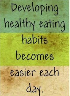 Developing healthy eating habits becomes easier each day.
