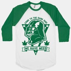 fe254b83300 Come To The Dank Side We Have Weed Baseball Tee