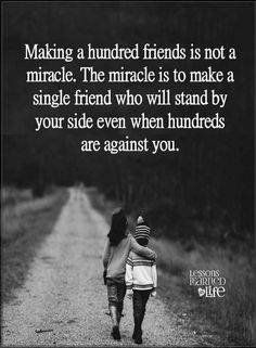 Friendship Quotes Making a hundred friends is not a miracle. The miracle is to make a single friend who will stand by your side even when hundreds are against you.