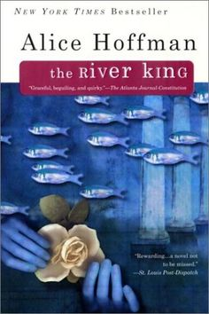 Alice Hoffman - The River King.   My favorite book of all time.