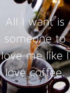 ☕️☕️ Love me like I ❤️ coffee ☕️☕️☕️