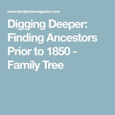 Digging Deeper: Finding Ancestors Prior to 1850 - Family Tree