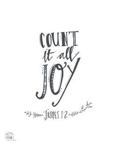 Even when we face trails of many kinds, count it all joy brothers and sisters.