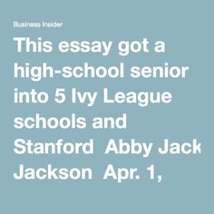 This essay got a high-school senior into 5 Ivy League schools and Stanford Abby Jackson Apr. 1, 2016, 11:59 AM 1,417,901 FACEBOOK LINKEDIN TWITTER EMAIL PRINT Brittany Stinson. Brittany Stinson. See Also RANKED: Ivy League universities from most to least selective Ivy League admission letters just went out — here are the acceptance rates for the class of 2020 39,000 people are about to find out if they got into Harvard High-school senior Brittany Stinson learned Thursday she was accep...