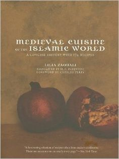 Medieval Cuisine of the Islamic World: A Concise History with 174 Recipes (California Studies in Food and Culture): Lilia Zaouali, M. B. DeB...