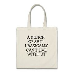 A BUNCH OF SHIT I BASICALLY CAN'T LIVE WITHOUT TOTE BAG