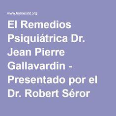 El Remedios Psiquiátrica Dr. Jean Pierre Gallavardin - Presentado por el Dr. Robert Séror