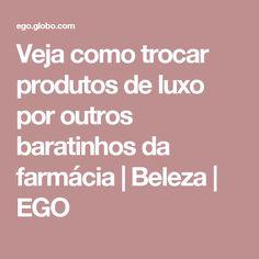 Veja como trocar produtos de luxo por outros baratinhos da farmácia | Beleza | EGO