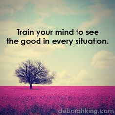 """Inspirational Quote: """"Train your mind to see the good in every situation."""" Love & light, Deborah #EnergyHealing #Qotd #Wisdom"""