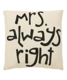Take a look at this Black & White 'Mrs. Always Right' Pillow by Collins on #zulily today!
