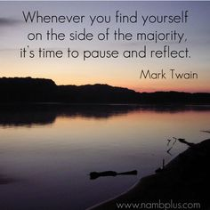 """Whenever you find yourself on the side of the majority, it's time to pause and reflect.""-Mark Twain  #quoteoftheday #wordstoliveby #marktwainquotes #nambplus"