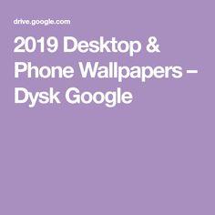 2019 Desktop & Phone Wallpapers – Dysk Google