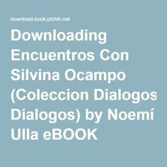 Downloading Encuentros Con Silvina Ocampo (Coleccion Dialogos) by Noemí Ulla eBOOK