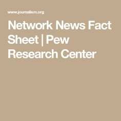 Network News Fact Sheet | Pew Research Center