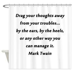 Drag Your Thoughts Away Mark Twain Shower Curtain on CafePress.com
