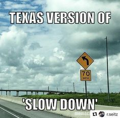 Geez, I'll never get there at this snail pace Love the 75 mph now! Notch that up to 80 mph and that'd be even better! We have to drive this fast to get where we're goin', it's TEXAS, man! Love my TEXAS❤️💙❤️💙❤️💙❤️💙 Great Places, Places To Go, Texas Humor, Texas Meme, Texas Bbq, Only In Texas, Republic Of Texas, Texas Forever, Loving Texas