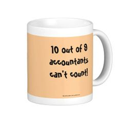 10 out of 9 accountants can't count! coffee mugs