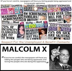 """""""If you're not careful, the newspapers will have you hating the people who are being oppressed, and loving the people who are doing the oppressing."""" Malcolm X  It seems the narrative peddled by David Cameron & 10 Downing Street along with their friends in the media continues unabated.   MORE INFO: http://t.co/orqvbTtoaI  https://twitter.com/DoleQueueUnite/status/493725738907226112/photo/1"""