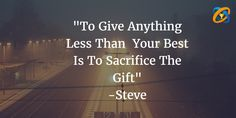 """""""#To Give #Anything Less Than  Your #Best Is To #Sacrifice The #Gift"""" #quotes - #Steve"""