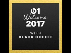 Black Coffee - Welcome To 2017 (Beats 1 Mix)   01-JAN-2017