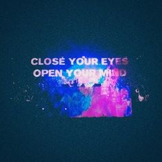 Close your eyes... open your mind