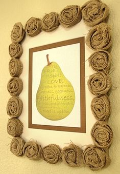 "Think this as a pic frame is a bit much, but I love the burlap rossets for something else. (bonus - ""Fruit of the Spirit"" printable)"