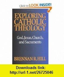 Exploring Catholic Theology God, Jesus, Church, and Sacraments (9780896226616) Brennan Hill , ISBN-10: 0896226611  , ISBN-13: 978-0896226616 ,  , tutorials , pdf , ebook , torrent , downloads , rapidshare , filesonic , hotfile , megaupload , fileserve